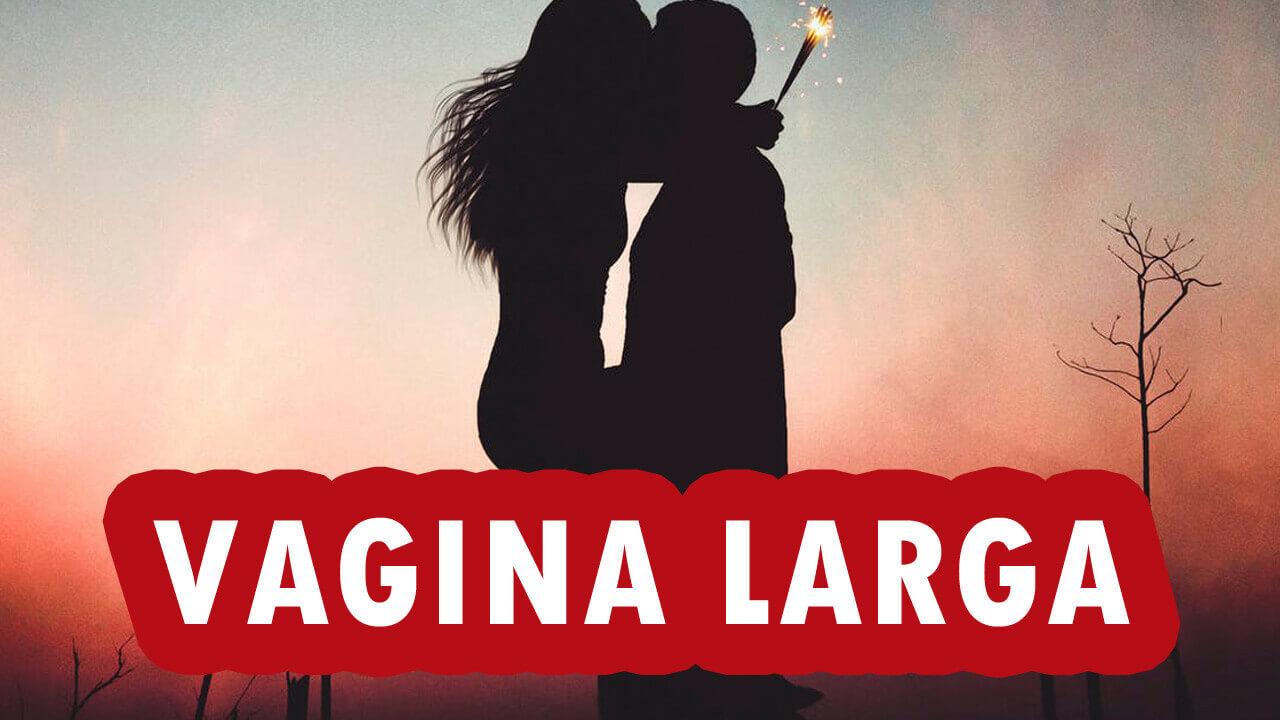 Vagina Larga?