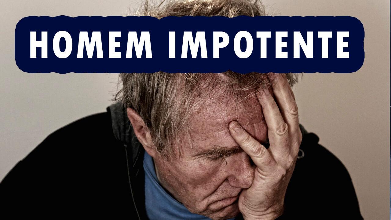 O que é um Homem Impotente?